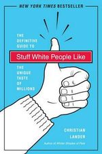 Stuff White People Like : A Definitive Guide to the Unique Taste of Millions :  A Definitive Guide to the Unique Taste of Millions - Christian Lander