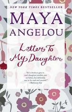 Letter to My Daughter - Dr Maya Angelou