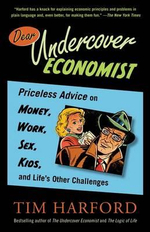 Dear Undercover Economist : Priceless Advice on Money, Work, Sex, Kids, and Life's Other Challenges - Tim Harford