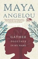 Gather Together in My Name - Dr Maya Angelou
