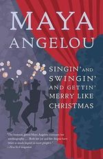 Singin' and Swingin' and Gettin' Merry Like Christmas : A Christmas Poem - Dr Maya Angelou