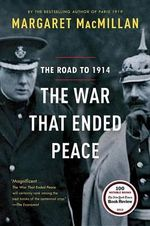 The War That Ended Peace : The Road to 1914 - Margaret MacMillan