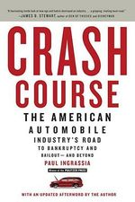 Crash Course : The American Automobile Industry's Road to Bankruptcy and Bailout--And Beyond - Paul Ingrassia
