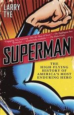 Superman : The High-Flying History of America's Most Enduring Hero - Larry Tye