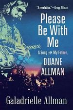 Please Be with Me : A Song for My Father, Duane Allman - Galadrielle Allman