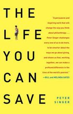The Life You Can Save : How to Do Your Part to End World Poverty - Peter Singer