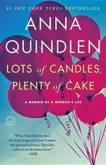 Lots of Candles, Plenty of Cake : Creating Collections from Vintage Treasures - Anna Quindlen