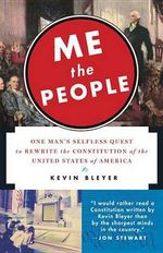 Me the People : One Man's Selfless Quest to Rewrite the Constitution of the United States of America - Kevin Bleyer