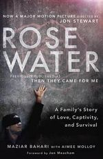 Rosewater : A Family's Story of Love, Captivity, and Survival - Maziar Bahari