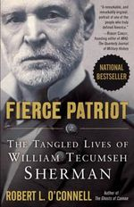 Fierce Patriot : The Tangled Lives of William Tecumseh Sherman - Robert L. O'Connell