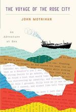 The Voyage of the Rose City : an Adventure at Sea - John Moynihan