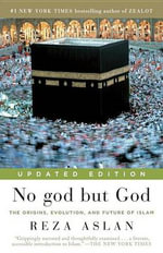 No God But God : The Origins, Evolution, and Future of Islam - Reza Aslan