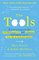 The Tools : 5 Tools to Help You Find Courage, Creativity, and Willpower--And Inspire You to Live Life in Forward Motion - Phil Stutz