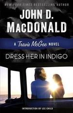 Dress Her in Indigo : A Travis McGee Novel - John D MacDonald