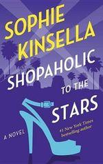Shopaholic to the Stars : Shopaholic - Sophie Kinsella