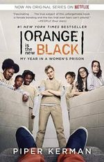 Orange Is the New Black (Movie Tie-In Edition) : My Year in a Women's Prison - Piper Kerman