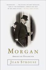 Morgan : American Financier - Jean Strouse