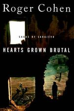 Hearts Grown Brutal : Sagas of Sarajevo - Cohen, James