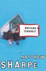 Nothing Is Terrible - Matthew Sharpe