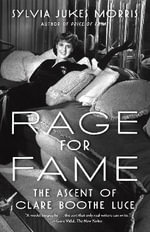 Rage for Fame : The Ascent of Clare Booth Luce - Sylvia Morris