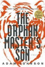 The Orphan Master's Son : A Novel of North Korea - Adam Johnson