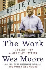 The Work : Creating Success in New and Meaningful Ways - Wes Moore