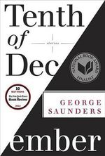 Tenth of December : Stories - George Saunders