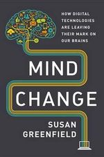 Mind Change : How Digital Technologies Are Leaving Their Mark on Our Brains - Bar Susan Greenfield