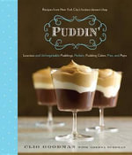 Puddin' : Luscious and Unforgettable Puddings, Parfaits, Pudding Cakes, Pies, and Pops - Clio Goodman