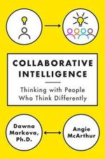 Collaborative Intelligence : Four Influential Strategies for Thinking with People Who Think Differently - Dawna Markova
