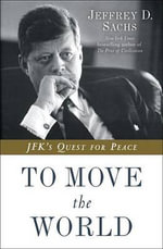 To Move the World : JFK's Quest for Peace - Professor Jeffrey D Sachs