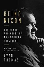 Being Nixon : The Fears and Hopes of an American President - Evan Thomas