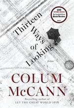 Thirteen Ways of Looking : A Novella and Three Stories - Colum McCann
