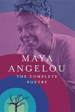 The Complete Poetry : The Complete Poetry - Maya Angelou