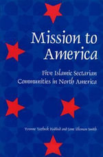 Mission to America : Five Islamic Sectarian Movements in North America - Yvonne Yazbeck Haddad