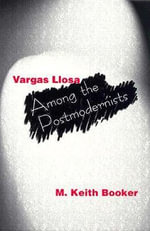 Vargas Llosa Among the Postmodernists : The American Political Film - M. Keith Booker