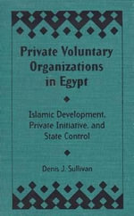 Private Voluntary Organizations in Egypt : Islamic Development, Private Initiative and State Control - Denis J. Sullivan