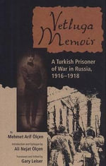 Vetluga Memoir : Turkish Prisoner of War in Russia, 1916-18 - Mehmet Arif Olcen