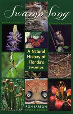 Swamp Song : Natural History of Florida's Swamps - Ron Larson