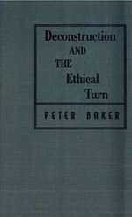 Deconstruction and the Ethical Turn - Peter Baker