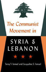 The Communist Movement in Syria and Lebanon - Tareq Y. Ismael