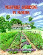 Vegetable Gardening in Florida - James M. Stephens