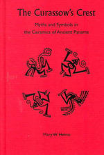 The Curassow's Crest : Myths and Symbols in the Ceramics of Ancient Panama - Mary W. Helms