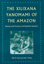 The Xilixana Yanomami of the Amazon : History, Social Structure and Population Dynamics - John D. Early