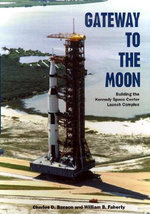 Gateway to the Moon : Building the Kennedy Space Center Launch Complex - Charles D. Benson