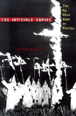 The Invisible Empire : The Ku Klux Klan in Florida - Michael Newton