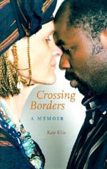 Crossing Borders : A Memoir - Kate Ellis