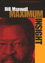 Maximum Insight : Selected Columns of Bill Maxwell - Bill Maxwell