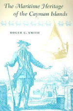 The Maritime Heritage of the Cayman Islands - Roger C. Smith