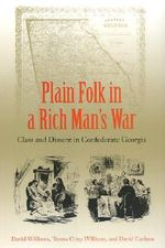 Plain Folk in a Rich Man's War : Class and Dissent in Confederate Georgia - David Williams